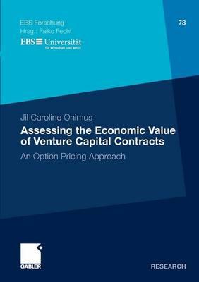 Assessing the Economic Value of Venture Capital Contracts: An Option Pricing Approach - Ebs-forschung, Schriftenreihe Der European Business School Schloss Reichartshausen 78 (Paperback)