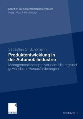 Produktentwicklung in Der Automobilindustrie: Managementkonzepte VOR Dem Hintergrund Gewandelter Herausforderungen - Schriften Zur Unternehmensentwicklung (Paperback)