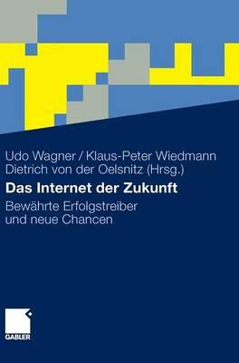 Das Internet Der Zukunft: Bewahrte Erfolgstreiber Und Neue Chancen (Hardback)
