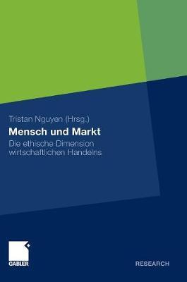 Mensch Und Markt: Die Ethische Dimension Wirtschaftlichen Handelns (Hardback)