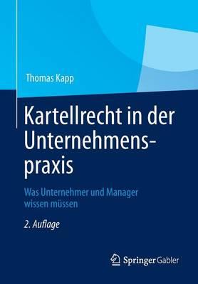 Kartellrecht in Der Unternehmenspraxis: Was Unternehmer Und Manager Wissen Mussen (Paperback)