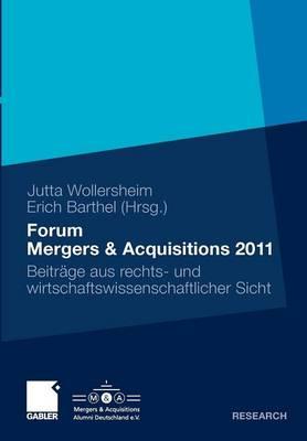 Forum Mergers & Acquisitions 2011: Beitr ge Aus Rechts- Und Wirtschaftswissenschaftlicher Sicht (Paperback)