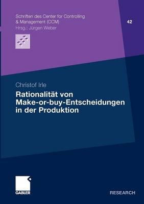 Rationalit�t Von Make-Or-Buy-Entscheidungen in Der Produktion - Schriften Des Center for Controlling & Management (CCM) 42 (Paperback)