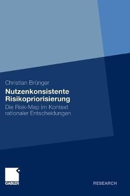 Nutzenkonsistente Risikopriorisierung: Die Risk-Map Im Kontext Rationaler Entscheidungen (Hardback)