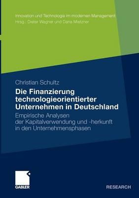 Die Finanzierung Technologieorientierter Unternehmen in Deutschland: Empirische Analysen Der Kapitalverwendung Und -Herkunft in Den Unternehmensphasen - Innovation Und Technologie Im Modernen Management (Paperback)