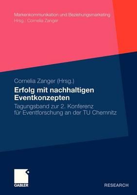 Erfolg Mit Nachhaltigen Eventkonzepten: Tagungsband Zur 2. Konferenz Fur Eventforschung an Der Tu Chemnitz - Markenkommunikation Und Beziehungsmarketing (Paperback)