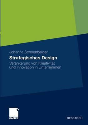 Strategisches Design: Verankerung Von Kreativit t Und Innovation in Unternehmen (Paperback)