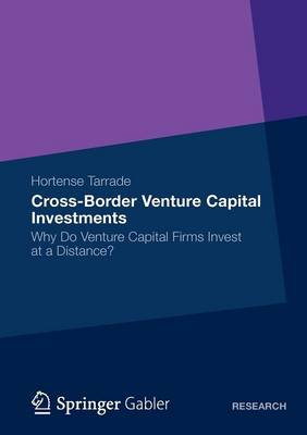 Cross-border Venture Capital Investments 2012: Why Do Venture Capital Firms Invest at a Distance? (Paperback)