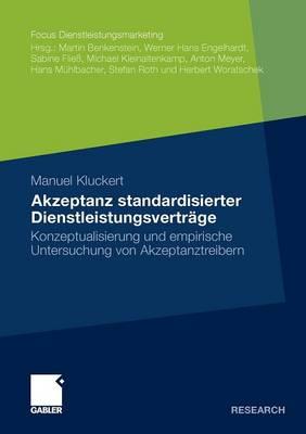 Akzeptanz Standardisierter Dienstleistungsvertr ge: Konzeptualisierung Und Empirische Untersuchung Von Akzeptanztreibern - Fokus Dienstleistungsmarketing (Paperback)
