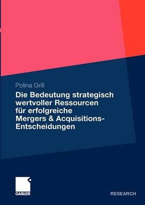 Die Bedeutung Strategisch Wertvoller Ressourcen F r Erfolgreiche Mergers & Acquisitions-Entscheidungen (Paperback)