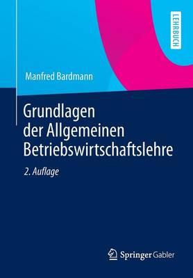 Grundlagen Der Allgemeinen Betriebswirtschaftslehre (Paperback)