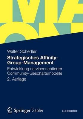 Strategisches Affinity-Group-Management: Entwicklung Serviceorientierter Community-Geschaftsmodelle (Paperback)