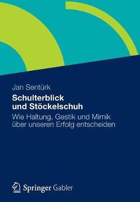 Schulterblick Und Stoeckelschuh: Wie Haltung, Gestik Und Mimik UEber Unseren Erfolg Entscheiden (Paperback)