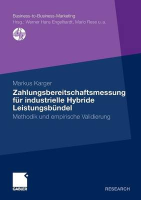 Zahlungsbereitschaftsmessung F r Industrielle Hybride Leistungsb ndel: Methodik Und Empirische Validierung - Business-To-Business-Marketing (Paperback)