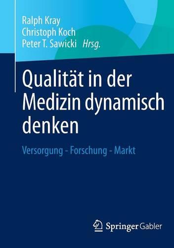 Qualit�t in Der Medizin Dynamisch Denken: Versorgung - Forschung - Markt (Paperback)