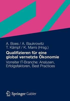 Qualifizieren Fur Eine Global Vernetzte OEkonomie: Vorreiter It-Branche: Analysen, Erfolgsfaktoren, Best Practices (Paperback)