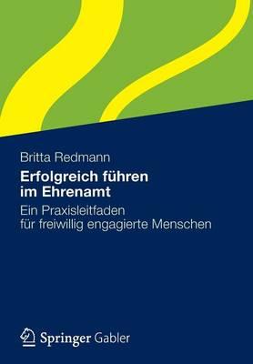 Erfolgreich Fuhren Im Ehrenamt: Ein Praxisleitfaden Fur Freiwillig Engagierte Menschen (Paperback)