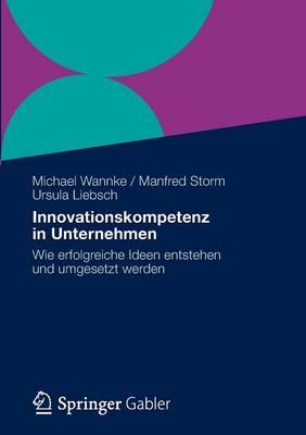 Innovationskompetenz in Unternehmen: Wie Erfolgreiche Ideen Entstehen Und Umgesetzt Werden (Paperback)