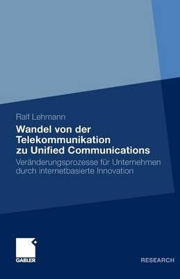 Wandel Von Der Telekommunikation Zu Unified Communications: Ver nderungsprozesse F r Unternehmen Durch Internetbasierte Innovation (Paperback)