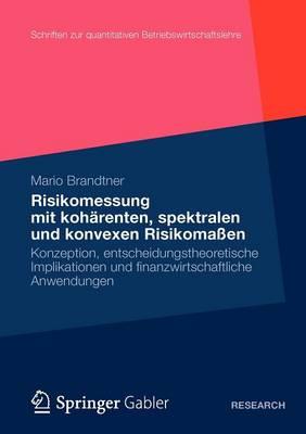 Moderne Methoden Der Risiko- Und Praferenzmessung: Konzeption, Entscheidungstheoretische Implikationen Und Finanzwirtschaftliche Anwendungen - Schriften Zur Quantitativen Betriebswirtschaftslehre 27 (Paperback)