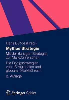 Mythos Strategie: Mit Der Richtigen Strategie Zur Marktf hrerschaft - Die Erfolgsstrategien Von 15 Regionalen Und Globalen Marktf hrern (Paperback)