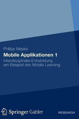 Mobile Applikationen 1: Interdisziplin re Entwicklung Am Beispiel Des Mobile Learning (Hardback)