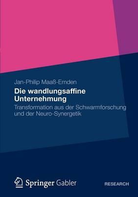 Die Wandlungsaffine Unternehmung: Transformation Aus Der Schwarmforschung Und Der Neuro‐synergetik (Paperback)