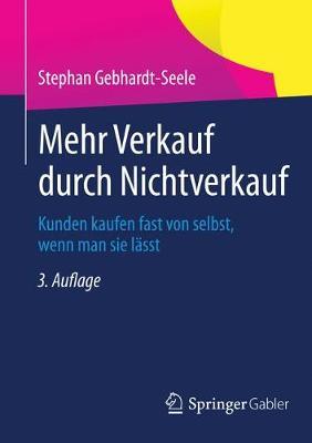 Mehr Verkauf Durch Nichtverkauf: Kunden Kaufen Fast Von Selbst, Wenn Man Sie L sst (Paperback)