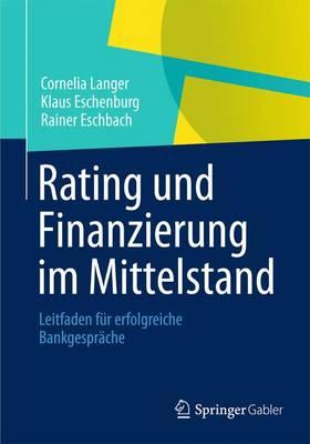 Rating Und Finanzierung Im Mittelstand: Leitfaden F�r Erfolgreiche Bankgespr�che (Paperback)
