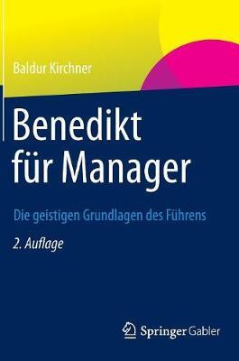 Benedikt Fur Manager: Die Geistigen Grundlagen Des Fuhrens (Hardback)