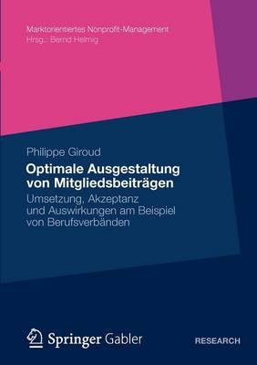 Optimale Ausgestaltung Von Mitgliedsbeitr gen: Umsetzung, Akzeptanz Und Auswirkungen Am Beispiel Von Berufsverb nden - Marktorientiertes Nonprofit-Management (Paperback)