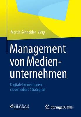 Management Von Medienunternehmen: Digitale Innovationen - Crossmediale Strategien (Paperback)