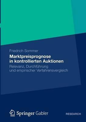 Marktpreisprognose in Kontrollierten Auktionen: Relevanz, Durchf�hrung Und Empirischer Verfahrensvergleich (Paperback)