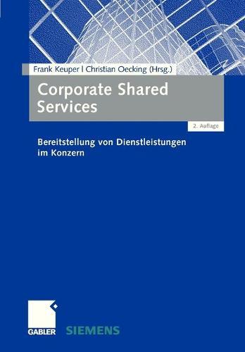 Corporate Shared Services: Bereitstellung Von Dienstleistungen Im Konzern (Paperback)