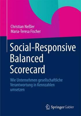 Social-Responsive Balanced Scorecard: Wie Unternehmen Gesellschaftliche Verantwortung in Kennzahlen Umsetzen (Paperback)