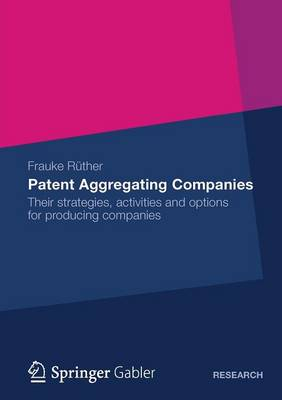 Patent Aggregating Companies: Their strategies, activities and options for producing companies (Paperback)