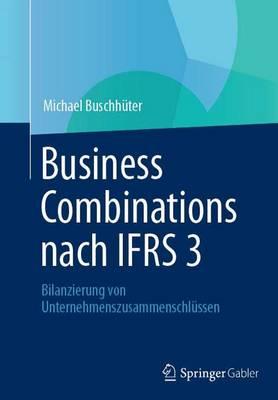 Business Combinations Nach Ifrs 3: Bilanzierung Von Unternehmenszusammenschl ssen (Paperback)