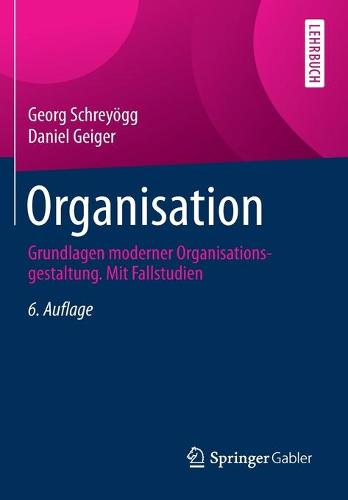 Organisation: Grundlagen Moderner Organisationsgestaltung. Mit Fallstudien (Paperback)