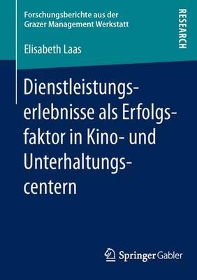 Dienstleistungserlebnisse ALS Erfolgsfaktor in Kino- Und Unterhaltungscentern - Forschungsberichte Aus Der Grazer Management Werkstatt (Paperback)