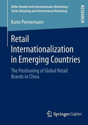 Retail Internationalization in Emerging Countries: The Positioning of Global Retail Brands in China - Handel und Internationales Marketing Retailing and International Marketing (Paperback)