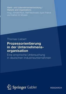 Prozessorientierung in Der Unternehmensorganisation: Eine Empirische Untersuchung in Deutschen Industrieunternehmen - Markt- Und Unternehmensentwicklung / Markets and Organisatio (Paperback)