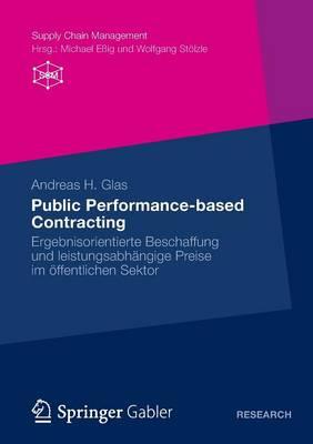 Public Performance-Based Contracting: Ergebnisorientierte Beschaffung Und Leistungsabh ngige Preise Im  ffentlichen Sektor - Supply Chain Management (Paperback)