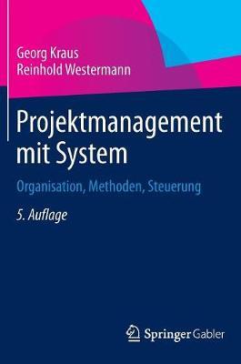 Projektmanagement Mit System: Organisation, Methoden, Steuerung (Hardback)