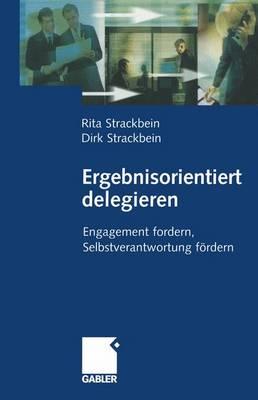 Ergebnisorientiert Delegieren: Engagement Fordern, Selbstverantwortung F rdern (Paperback)