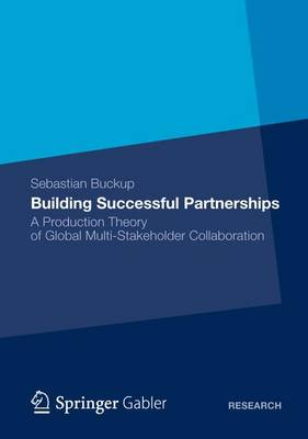 Building Successful Partnerships: A Production Theory of Global Multi-Stakeholder Collaboration (Paperback)