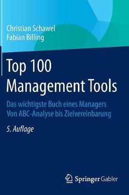 Top 100 Management Tools: Das Wichtigste Buch Eines Managers Von ABC-Analyse Bis Zielvereinbarung (Hardback)