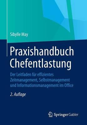 Praxishandbuch Chefentlastung: Der Leitfaden F�r Effizientes Zeitmanagement, Selbstmanagement Und Informationsmanagement Im Office (Paperback)
