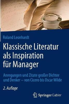 Klassische Literatur ALS Inspiration F�r Manager: Anregungen Und Zitate Gro�er Dichter Und Denker - Von Cicero Bis Oscar Wilde (Hardback)