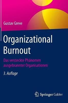 Organizational Burnout: Das Versteckte PH�nomen Ausgebrannter Organisationen (Hardback)
