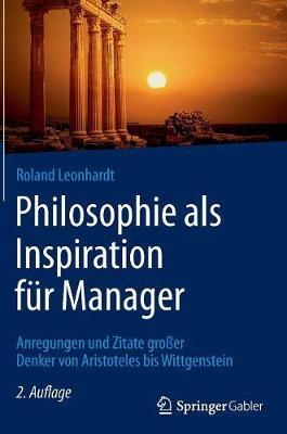 Philosophie ALS Inspiration F r Manager: Anregungen Und Zitate Gro er Denker Von Aristoteles Bis Wittgenstein (Hardback)